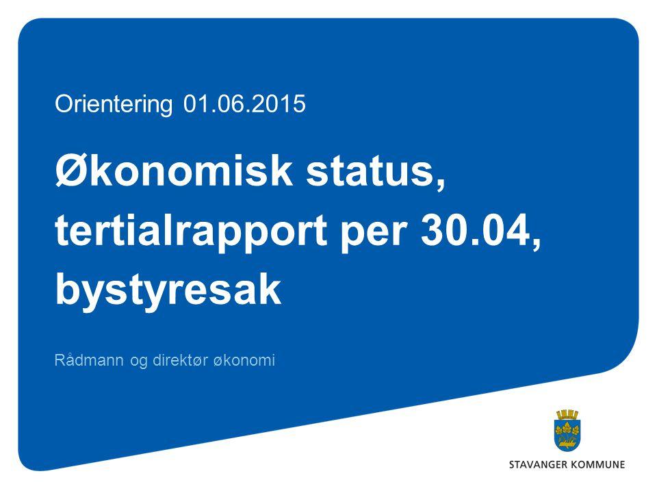 Økonomisk status, tertialrapport per 30.04, bystyresak Rådmann og direktør økonomi Orientering 01.06.2015
