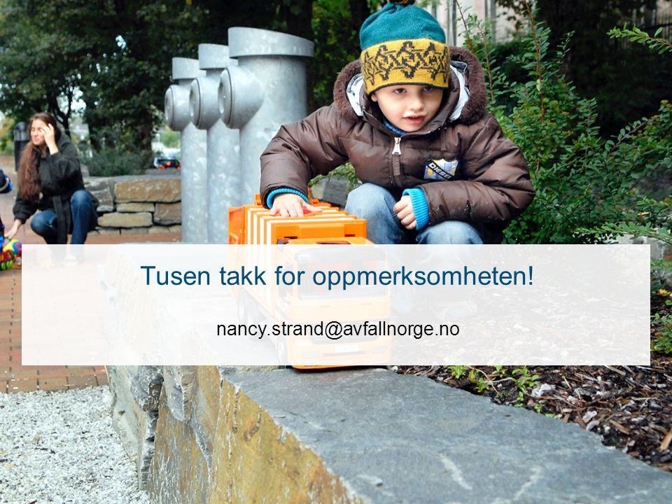 Tusen takk for oppmerksomheten! nancy.strand@avfallnorge.no
