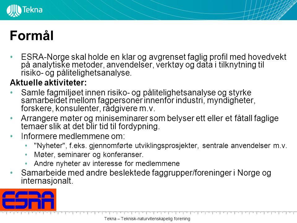 Tekna – Teknisk-naturvitenskapelig forening Formål ESRA-Norge skal holde en klar og avgrenset faglig profil med hovedvekt på analytiske metoder, anvendelser, verktøy og data i tilknytning til risiko- og pålitelighetsanalyse.