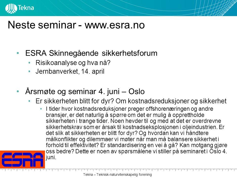 Tekna – Teknisk-naturvitenskapelig forening Neste seminar - www.esra.no ESRA Skinnegående sikkerhetsforum Risikoanalyse og hva nå? Jernbanverket, 14.