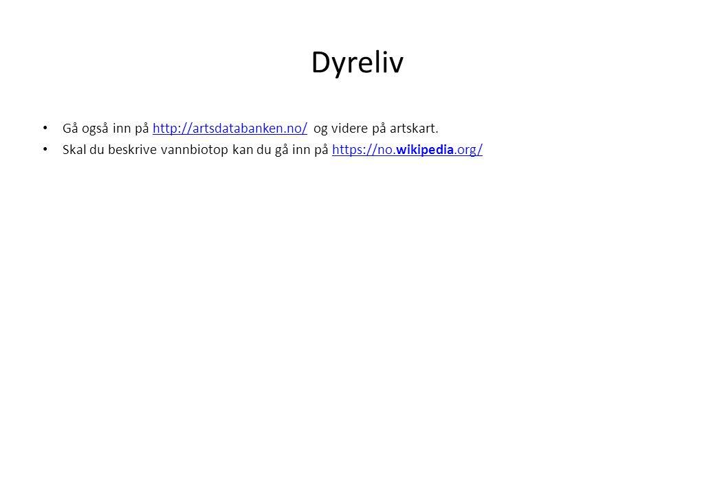 Dyreliv Gå også inn på http://artsdatabanken.no/ og videre på artskart.http://artsdatabanken.no/ Skal du beskrive vannbiotop kan du gå inn på https://no.wikipedia.org/https://no.wikipedia.org/