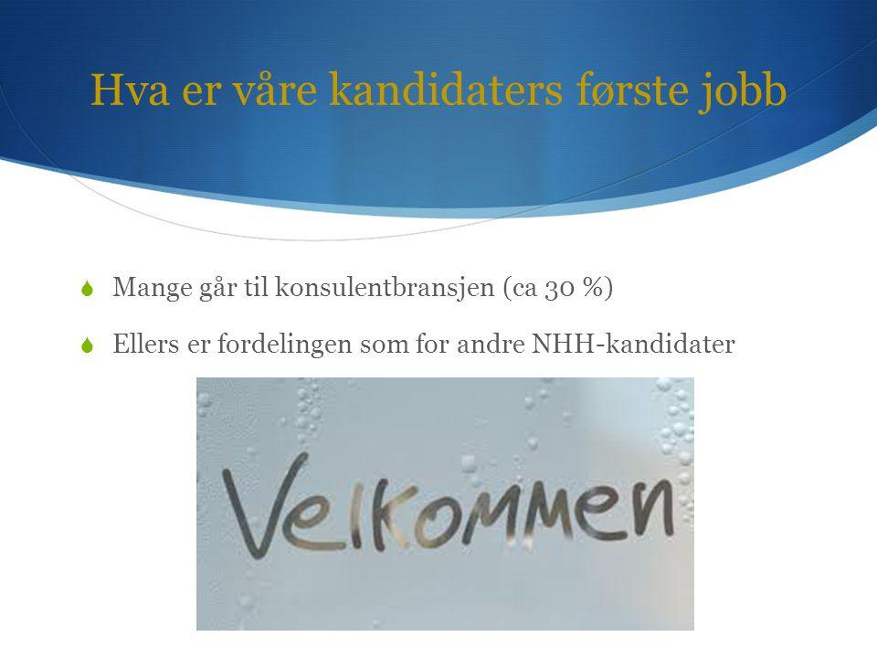 Hva er våre kandidaters første jobb  Mange går til konsulentbransjen (ca 30 %)  Ellers er fordelingen som for andre NHH-kandidater
