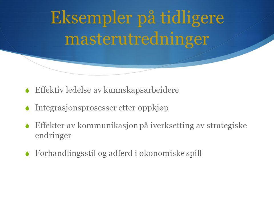 Eksempler på tidligere masterutredninger  Effektiv ledelse av kunnskapsarbeidere  Integrasjonsprosesser etter oppkjøp  Effekter av kommunikasjon på