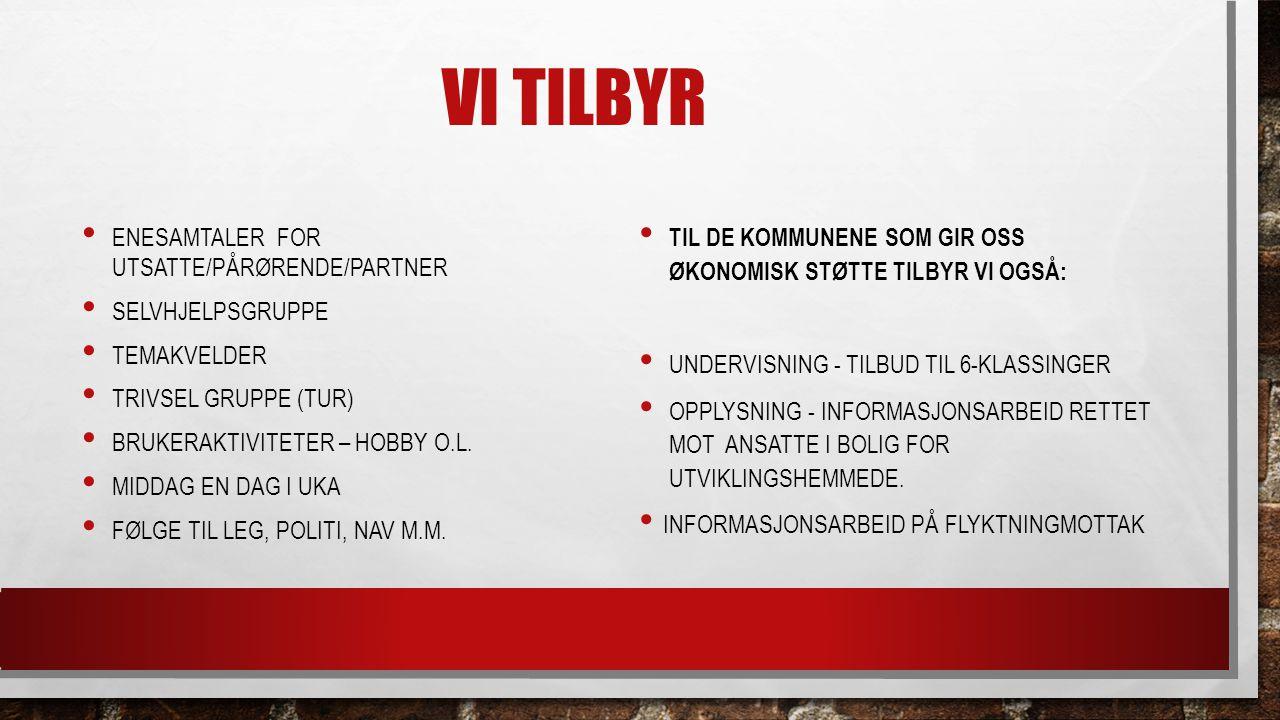 VI TILBYR ENESAMTALER FOR UTSATTE/PÅRØRENDE/PARTNER SELVHJELPSGRUPPE TEMAKVELDER TRIVSEL GRUPPE (TUR) BRUKERAKTIVITETER – HOBBY O.L. MIDDAG EN DAG I U
