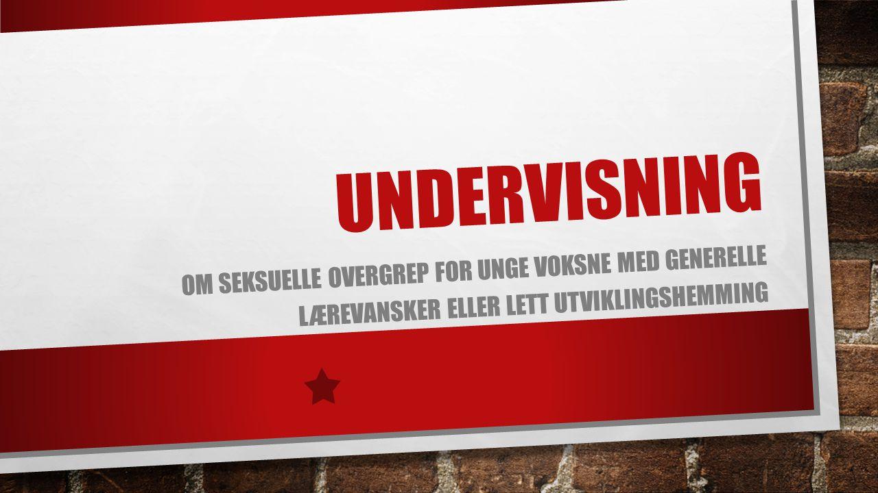 UNDERVISNING OM SEKSUELLE OVERGREP FOR UNGE VOKSNE MED GENERELLE LÆREVANSKER ELLER LETT UTVIKLINGSHEMMING