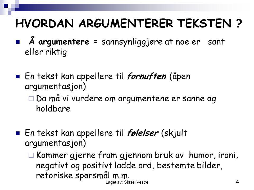 Å argumentere = sannsynliggjøre at noe er sant eller riktig En tekst kan appellere til fornuften (åpen argumentasjon)  Da må vi vurdere om argumenten