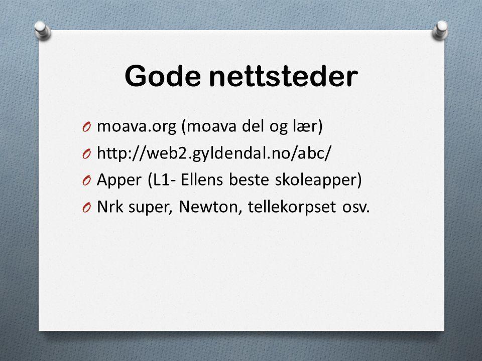 Gode nettsteder O moava.org (moava del og lær) O http://web2.gyldendal.no/abc/ O Apper (L1- Ellens beste skoleapper) O Nrk super, Newton, tellekorpset