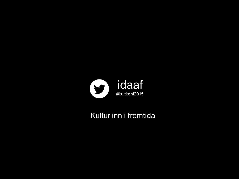 idaaf #kultkonf2015 Kultur inn i fremtida