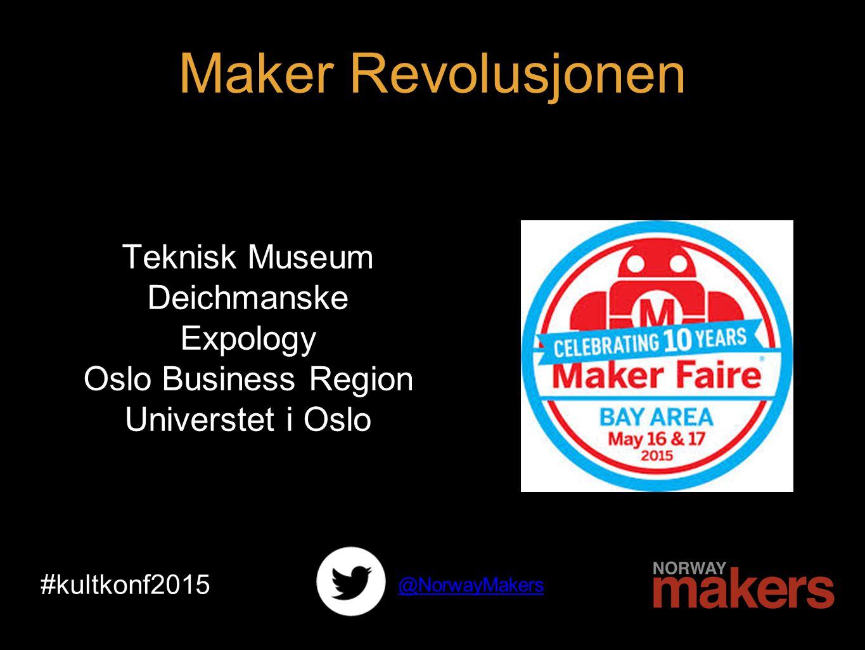 #kultkonf2015 @NorwayMakers Teknisk Museum Deichmanske Expology Oslo Business Region Universtet i Oslo Maker Revolusjonen