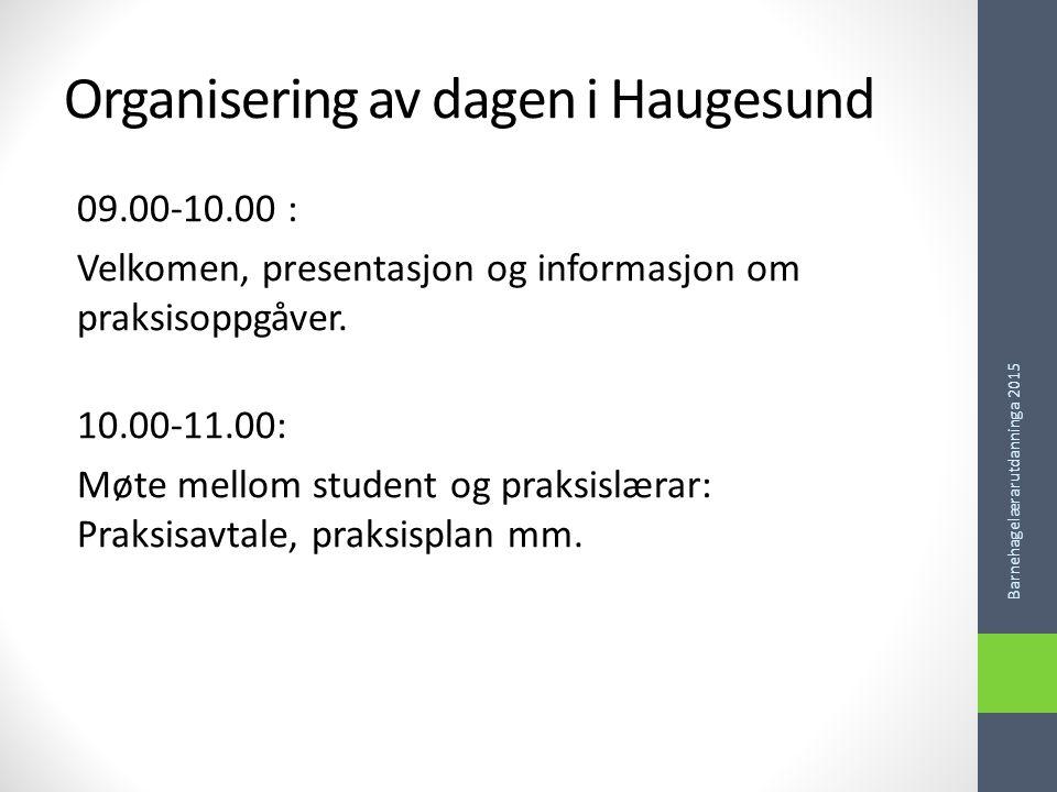 Organisering av dagen i Haugesund 09.00-10.00 : Velkomen, presentasjon og informasjon om praksisoppgåver.