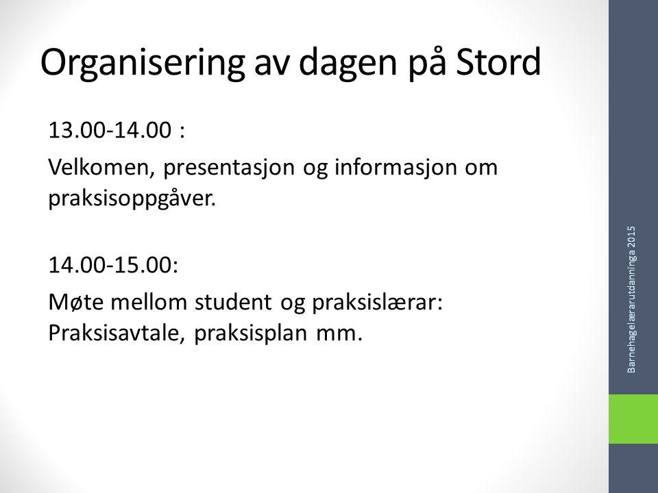 Organisering av dagen på Stord 13.00-14.00 : Velkomen, presentasjon og informasjon om praksisoppgåver.