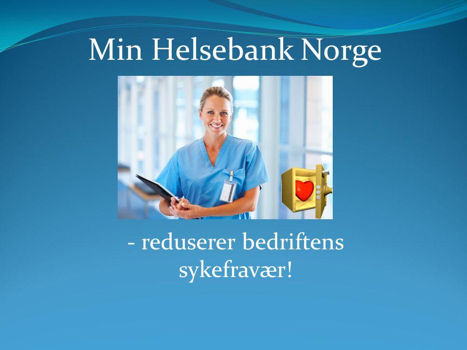 - reduserer bedriftens sykefravær! Min Helsebank Norge