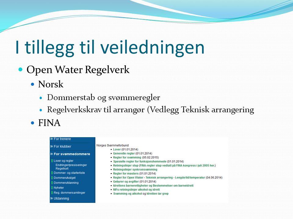 I tillegg til veiledningen Open Water Regelverk Norsk Dommerstab og svømmeregler Regelverkskrav til arrangør (Vedlegg Teknisk arrangering FINA