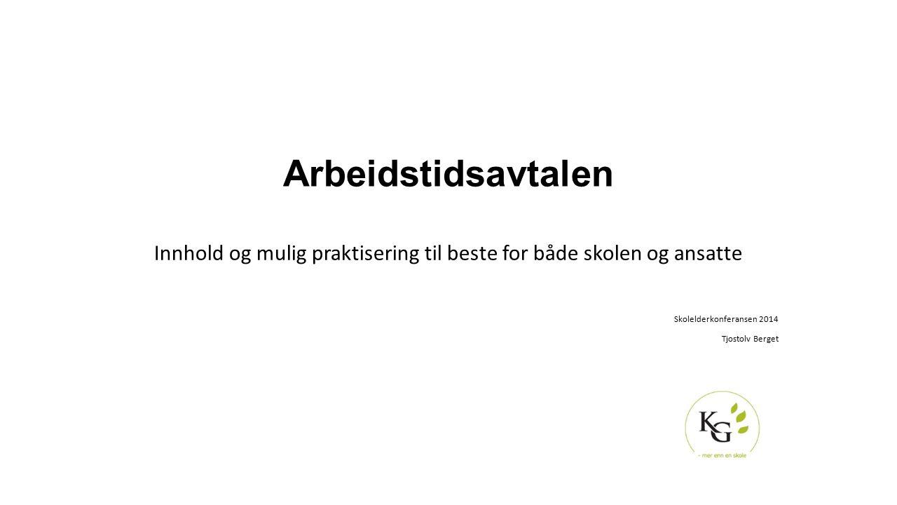 Arbeidstidsavtalen Innhold og mulig praktisering til beste for både skolen og ansatte Skolelderkonferansen 2014 Tjostolv Berget