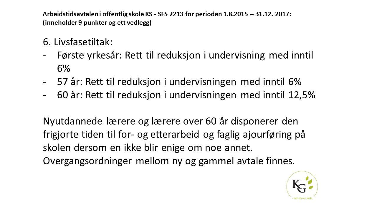Arbeidstidsavtalen i offentlig skole KS - SFS 2213 for perioden 1.8.2015 – 31.12. 2017: (inneholder 9 punkter og ett vedlegg) 6. Livsfasetiltak: -Førs