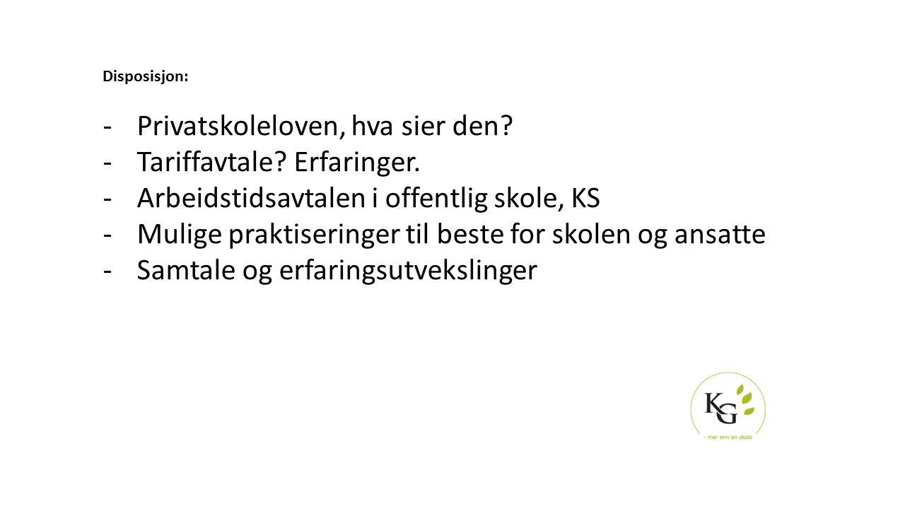 Disposisjon: -Privatskoleloven, hva sier den? -Tariffavtale? Erfaringer. -Arbeidstidsavtalen i offentlig skole, KS -Mulige praktiseringer til beste fo
