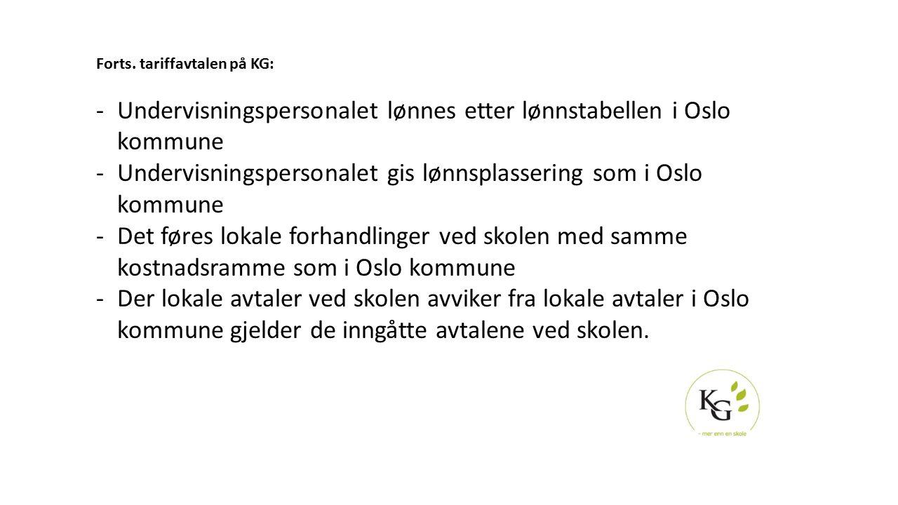 Forts. tariffavtalen på KG: -Undervisningspersonalet lønnes etter lønnstabellen i Oslo kommune -Undervisningspersonalet gis lønnsplassering som i Oslo