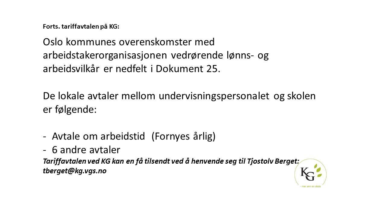 Forts. tariffavtalen på KG: Oslo kommunes overenskomster med arbeidstakerorganisasjonen vedrørende lønns- og arbeidsvilkår er nedfelt i Dokument 25. D