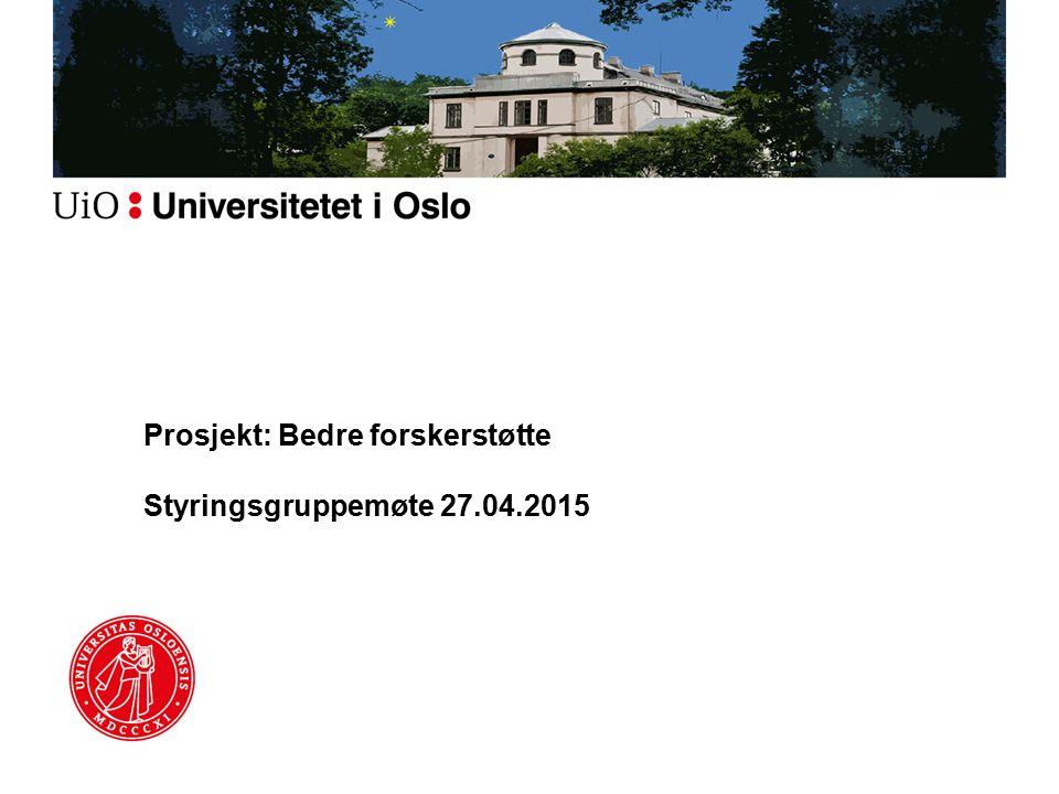 Prosjekt: Bedre forskerstøtte Styringsgruppemøte 27.04.2015