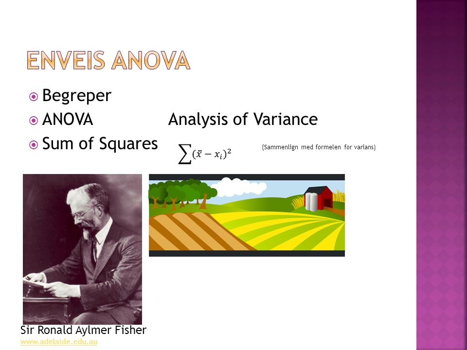  Begreper  ANOVAAnalysis of Variance  Sum of Squares (Sammenlign med formelen for varians) Sir Ronald Aylmer Fisher www.adelaide.edu.au