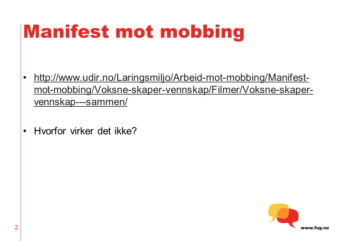 Manifest mot mobbing http://www.udir.no/Laringsmiljo/Arbeid-mot-mobbing/Manifest- mot-mobbing/Voksne-skaper-vennskap/Filmer/Voksne-skaper- vennskap---