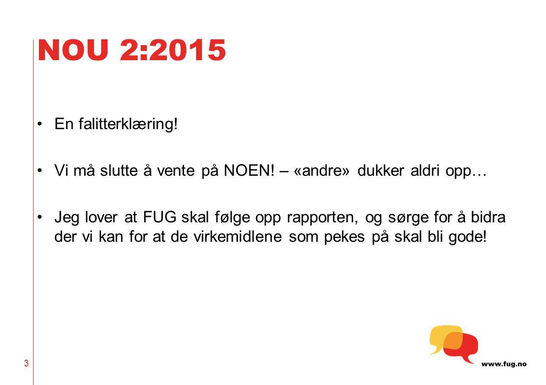 NOU 2:2015 3 En falitterklæring! Vi må slutte å vente på NOEN! – «andre» dukker aldri opp… Jeg lover at FUG skal følge opp rapporten, og sørge for å b
