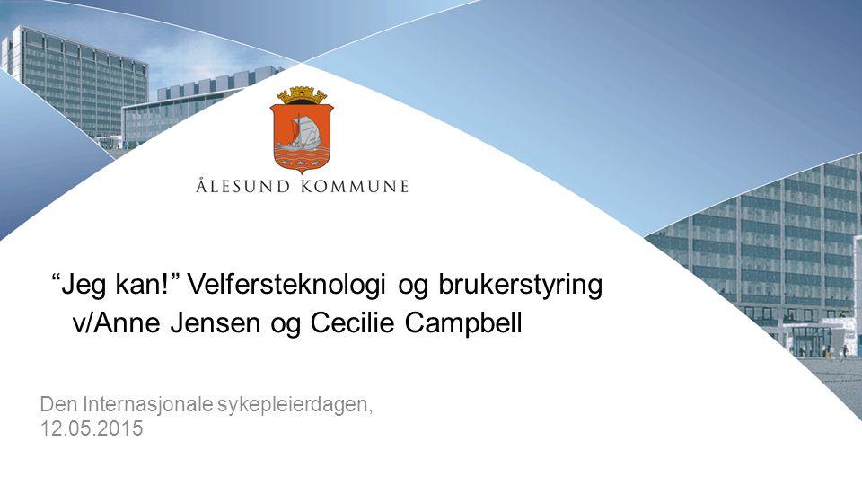"""""""Jeg kan!"""" Velfersteknologi og brukerstyring v/Anne Jensen og Cecilie Campbell Den Internasjonale sykepleierdagen, 12.05.2015"""