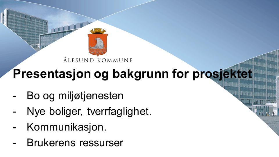 Presentasjon og bakgrunn for prosjektet -Bo og miljøtjenesten -Nye boliger, tverrfaglighet. -Kommunikasjon. -Brukerens ressurser