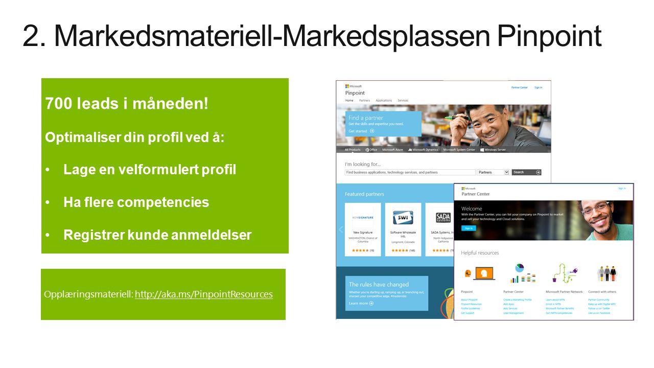 2. Markedsmateriell-Markedsplassen Pinpoint Opplæringsmateriell: http://aka.ms/PinpointResources 700 leads i måneden! Optimaliser din profil ved å: La