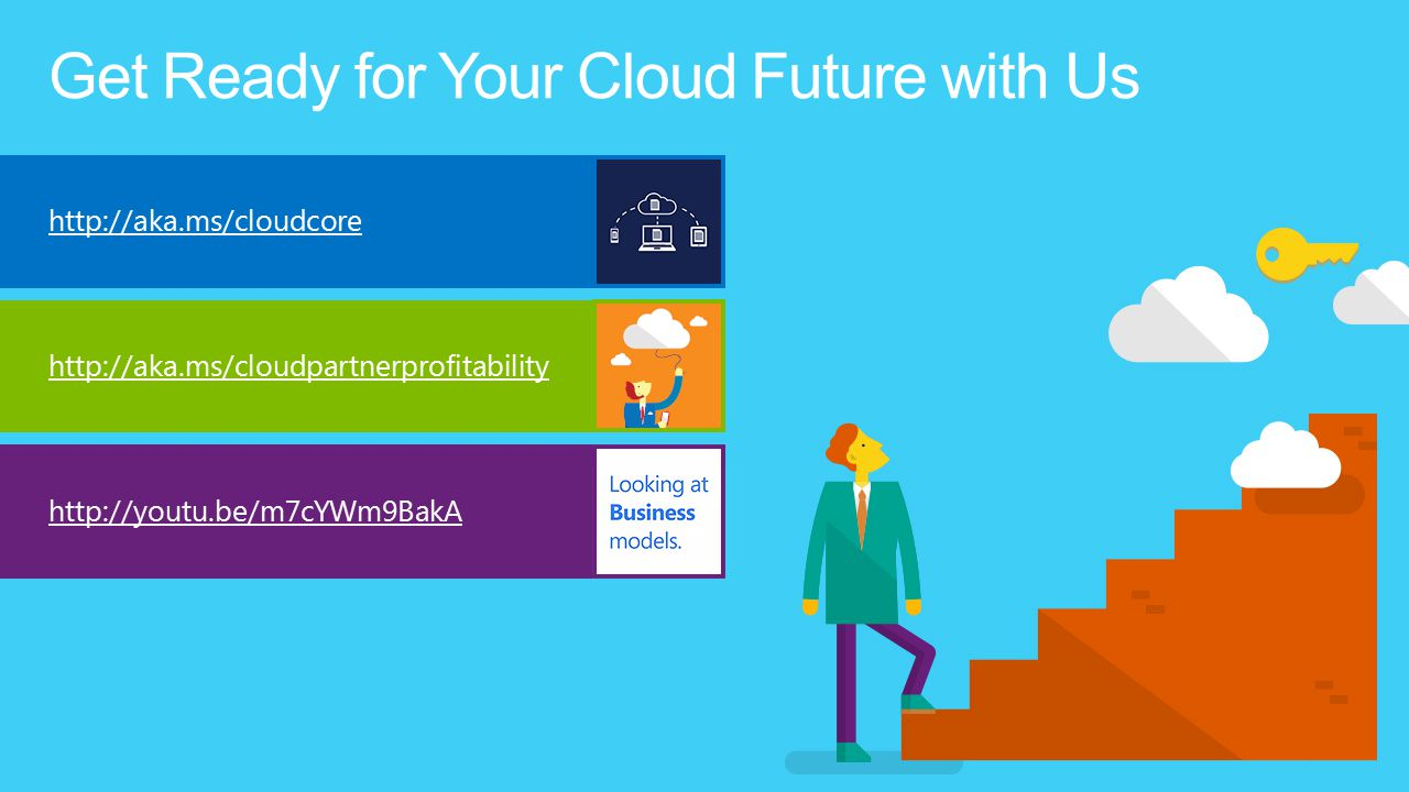 Get Ready for Your Cloud Future with Us http://aka.ms/cloudcore http://aka.ms/cloudpartnerprofitability http://youtu.be/m7cYWm9BakA