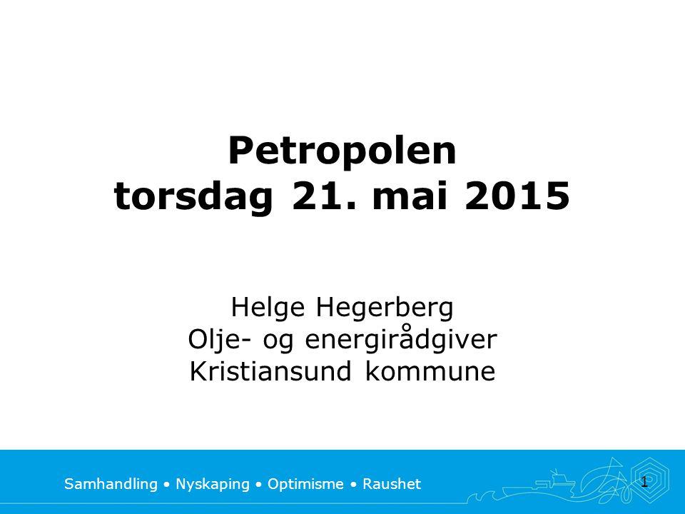 Samhandling Nyskaping Optimisme Raushet 1 Petropolen torsdag 21. mai 2015 Helge Hegerberg Olje- og energirådgiver Kristiansund kommune