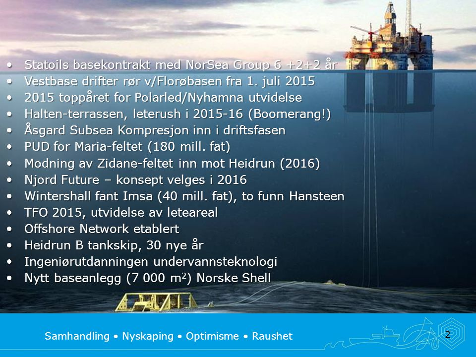 Samhandling Nyskaping Optimisme Raushet 2 Statoils basekontrakt med NorSea Group 6 +2+2 år Vestbase drifter rør v/Florøbasen fra 1. juli 2015 2015