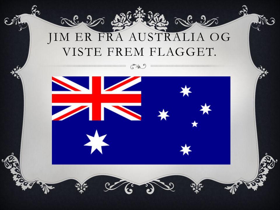 JIM ER FRA AUSTRALIA OG VISTE FREM FLAGGET.