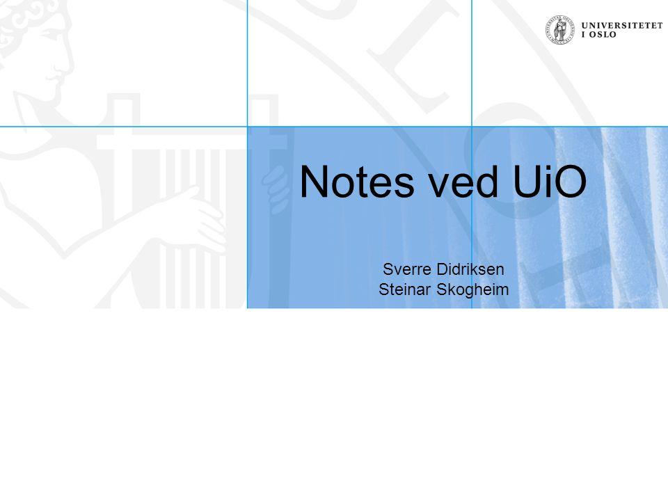 Steinar Skogheim og Sverre Didriksen, USIT Målet med dette kurset Målet er å gi en oversikt over hvordan Notes generelt fungerer og brukes ved UiO, og komme med tips for effektiv bruk.