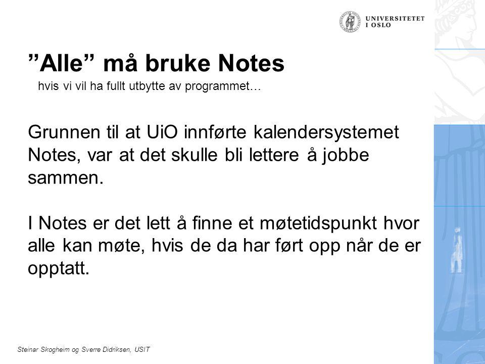Steinar Skogheim og Sverre Didriksen, USIT Alle må bruke Notes Grunnen til at UiO innførte kalendersystemet Notes, var at det skulle bli lettere å jobbe sammen.