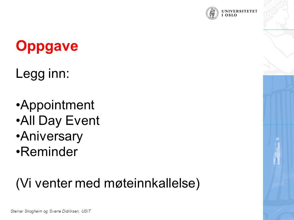 Steinar Skogheim og Sverre Didriksen, USIT Oppgave Legg inn: Appointment All Day Event Aniversary Reminder (Vi venter med møteinnkallelse)