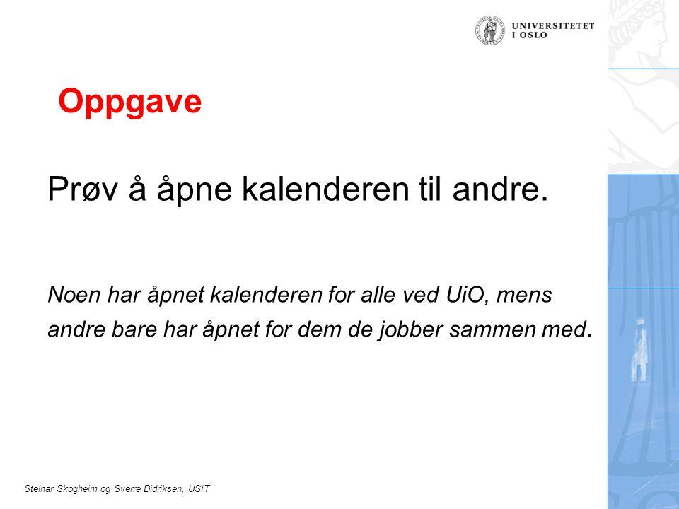 Steinar Skogheim og Sverre Didriksen, USIT Oppgave Prøv å åpne kalenderen til andre.