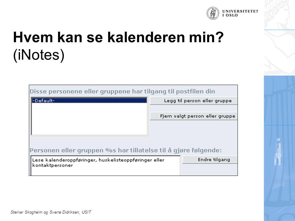 Steinar Skogheim og Sverre Didriksen, USIT Hvem kan se kalenderen min? (iNotes)
