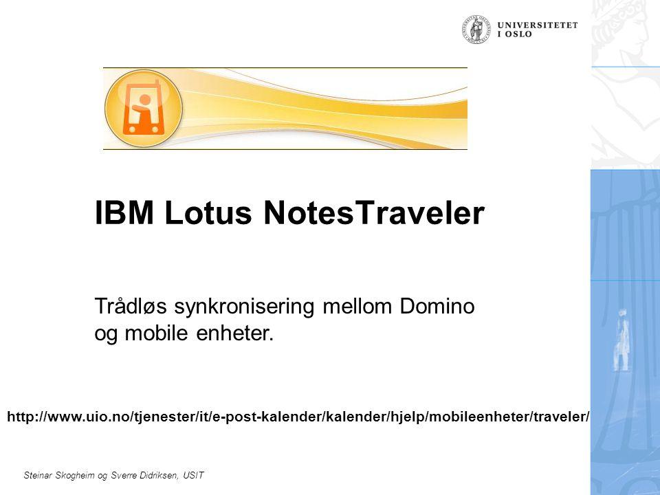 Steinar Skogheim og Sverre Didriksen, USIT IBM Lotus NotesTraveler Trådløs synkronisering mellom Domino og mobile enheter.