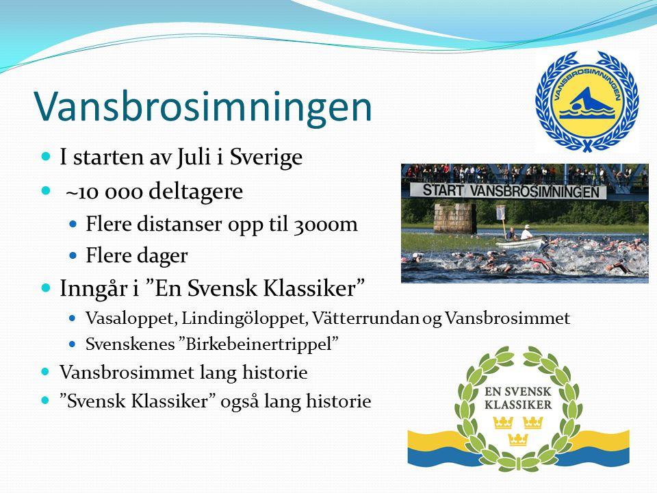 """Vansbrosimningen I starten av Juli i Sverige ~10 000 deltagere Flere distanser opp til 3000m Flere dager Inngår i """"En Svensk Klassiker"""" Vasaloppet, Li"""
