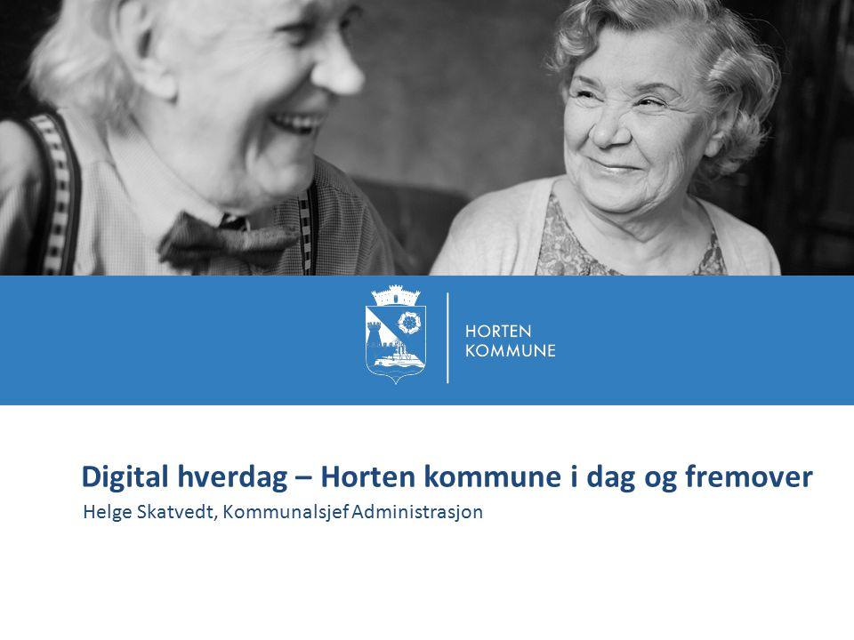 Helge Skatvedt, Kommunalsjef Administrasjon Digital hverdag – Horten kommune i dag og fremover