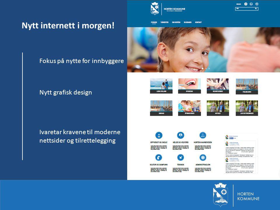 Fokus på nytte for innbyggere Nytt grafisk design Ivaretar kravene til moderne nettsider og tilrettelegging Nytt internett i morgen!