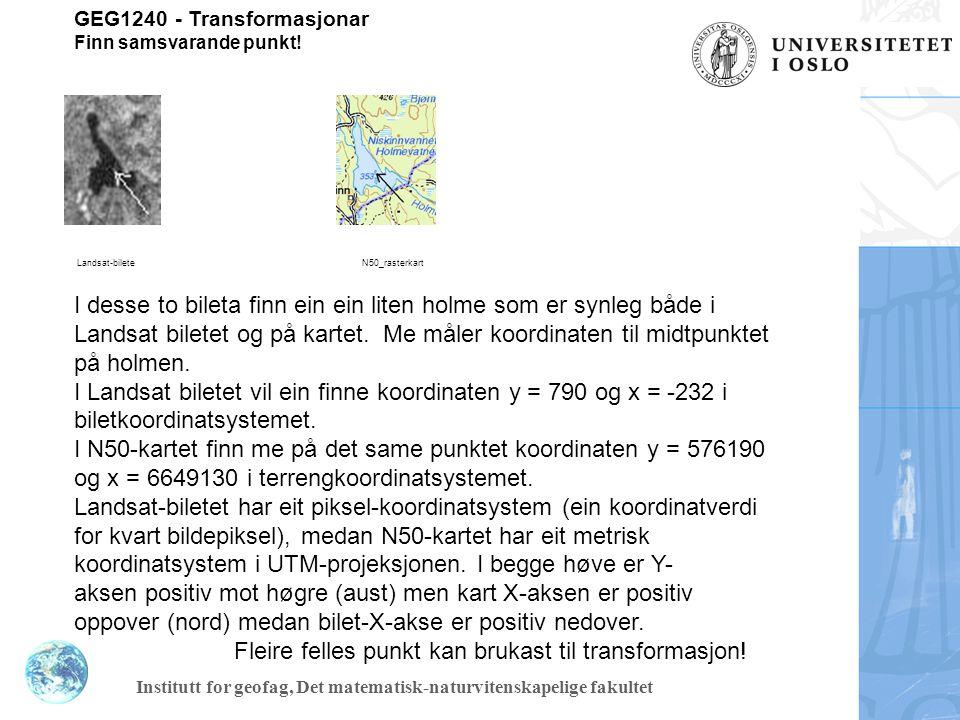 Institutt for geofag, Det matematisk-naturvitenskapelige fakultet Transformasjon mkm (mkm = minste kvadraters metode) helmert.xls http://www.geo.uio.no/geogr/geomatikk/oppgaver/geg1240/200 8/transformasjon_figs/helmert.xls