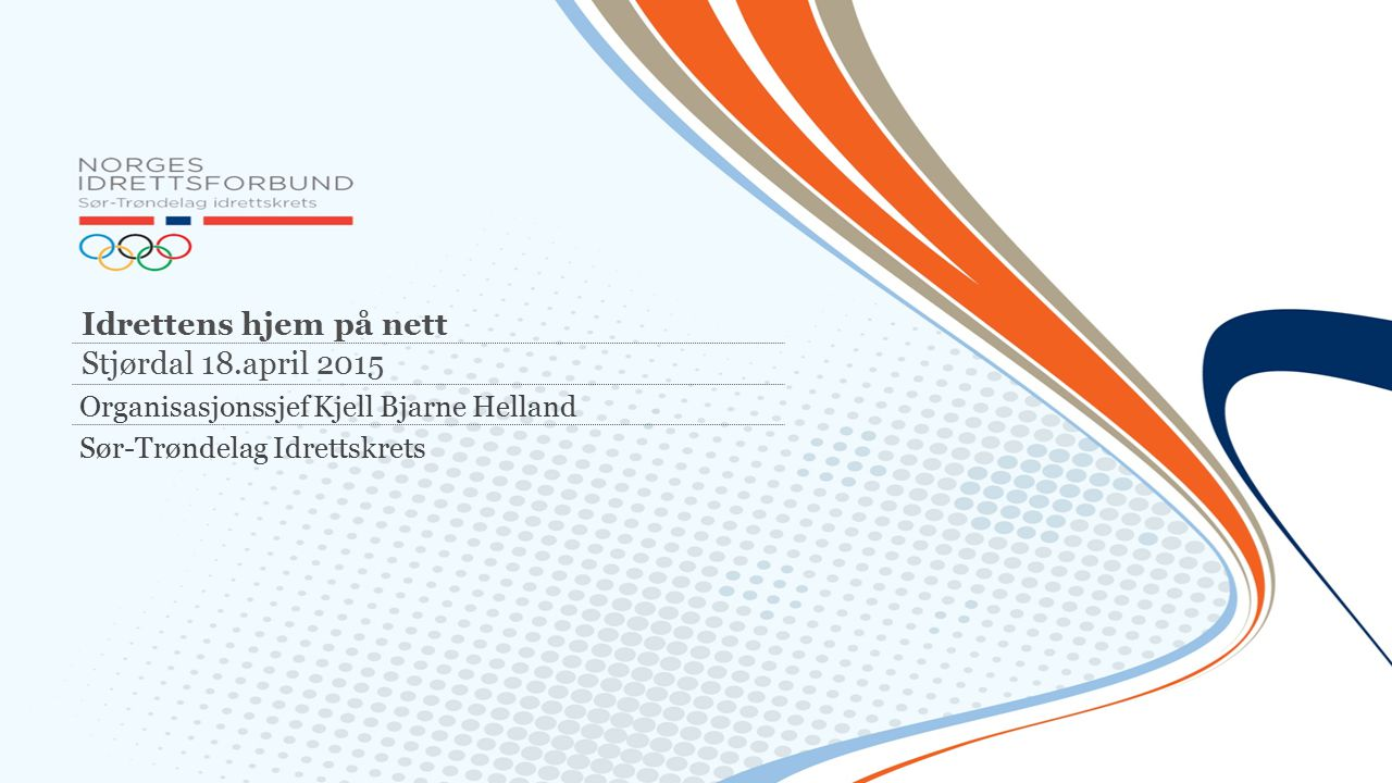 Idrettens hjem på nett Stjørdal 18.april 2015 Organisasjonssjef Kjell Bjarne Helland Sør-Trøndelag Idrettskrets