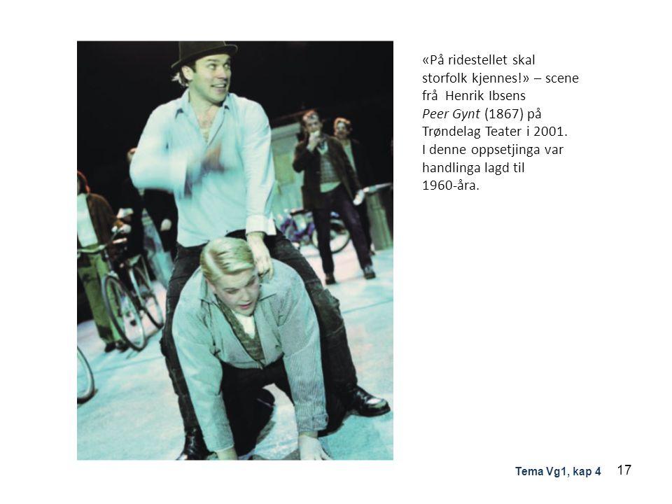 «På ridestellet skal storfolk kjennes!» – scene frå Henrik Ibsens Peer Gynt (1867) på Trøndelag Teater i 2001. I denne oppsetjinga var handlinga lagd