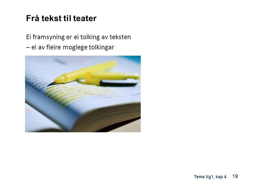 Frå tekst til teater Ei framsyning er ei tolking av teksten ‒ ei av fleire moglege tolkingar 19 Tema Vg1, kap 4