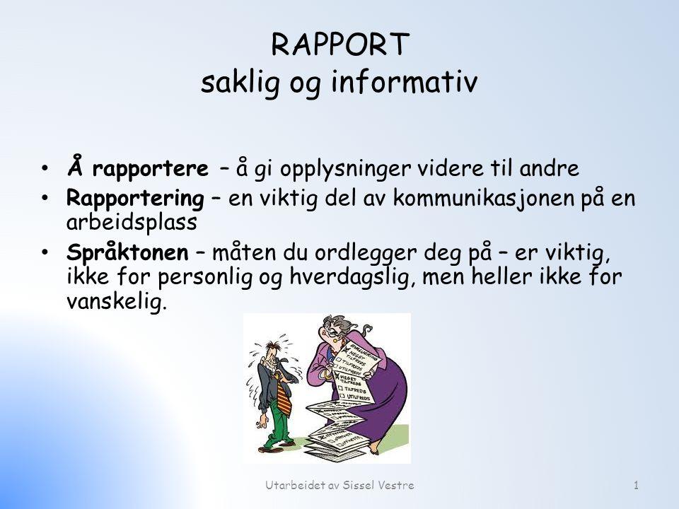 RAPPORT saklig og informativ Å rapportere – å gi opplysninger videre til andre Rapportering – en viktig del av kommunikasjonen på en arbeidsplass Språ