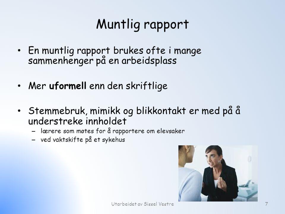 Muntlig rapport En muntlig rapport brukes ofte i mange sammenhenger på en arbeidsplass Mer uformell enn den skriftlige Stemmebruk, mimikk og blikkonta