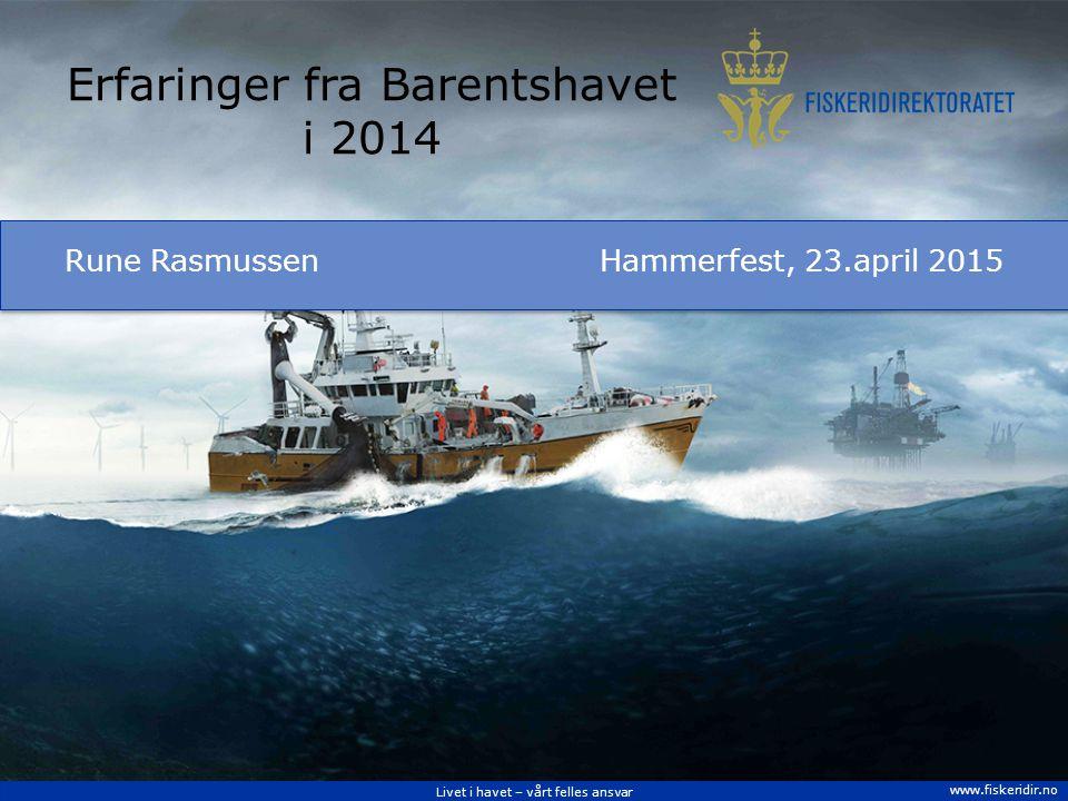 Livet i havet – vårt felles ansvar www.fiskeridir.no Erfaringer fra Barentshavet i 2014 Rune RasmussenHammerfest, 23.april 2015