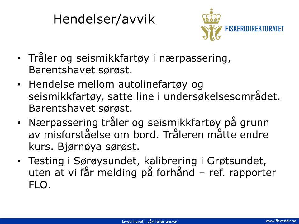 Livet i havet – vårt felles ansvar www.fiskeridir.no Hendelser/avvik Tråler og seismikkfartøy i nærpassering, Barentshavet sørøst.